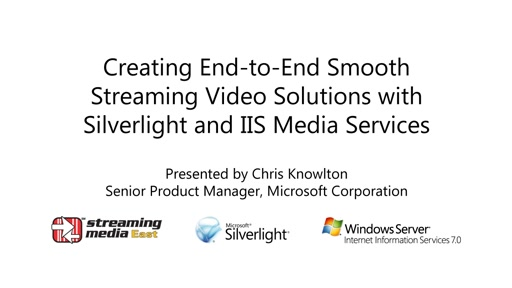 Creating End-to-End Smooth Streaming Video Solutions with Silverlight and IIS Media Services - Streaming Media East 2010