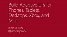 Build Adaptive UI's for Phones, Tablets, Desktops, Xbox, and More