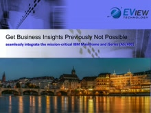 EView Technology: Get business insights previously not possible – seamlessly integrate the mission-critical IBM Mainframe and iSeries (AS/400) environments into Microsoft System Center