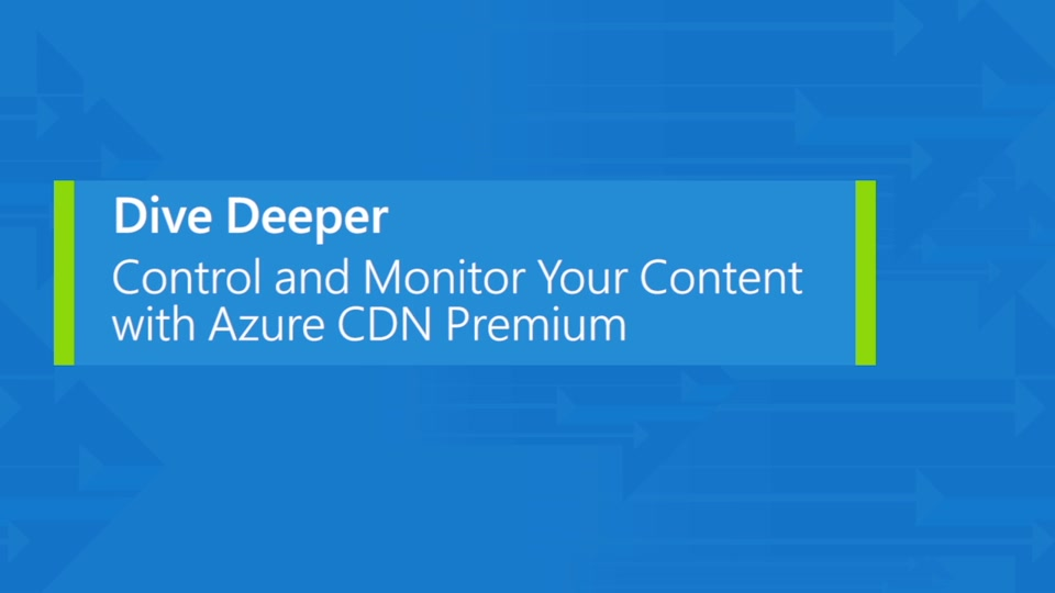 Control and monitor your content with Azure CDN Premium