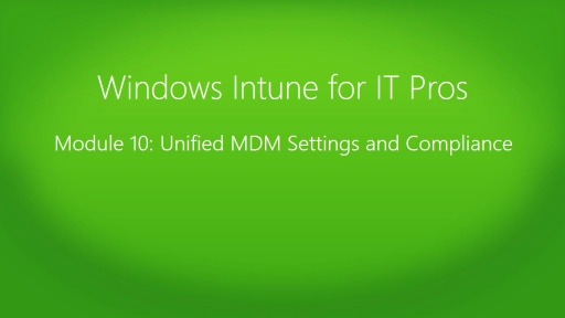 Windows Intune for IT Pros Jump Start: (10) Unified MDM Settings and Compliance