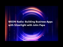 MSDN Radio: Building Business Apps with Silverlight with John Papa