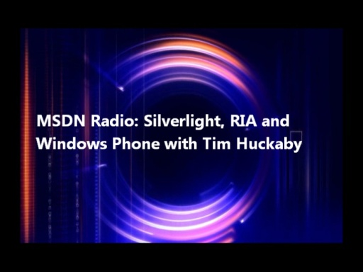 MSDN Radio: Silverlight, RIA and Windows Phone with Tim Huckaby
