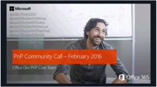 Office 365 Developer Patterns and Practices - February 2016 Community Call
