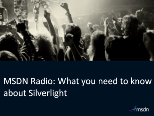MSDN Radio: What you need to know about Silverlight