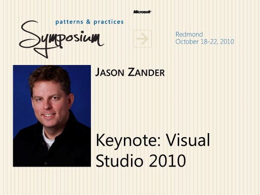 P&P Symposium 2010 - Keynote: Visual Studio 2010 - Jason Zander