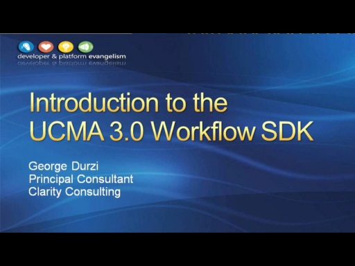 Session 7 - Part 1 - Introduction to the UCMA 3.0 Workflow SDK