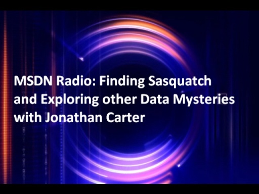 MSDN Radio: Finding Sasquatch & Exploring other Data Mysteries with Jonathan Carter