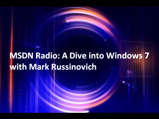 MSDN Radio: A Dive into Windows 7 with Mark Russinovich