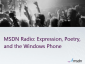 MSDN Radio: Expression, Poetry, and the Windows Phone