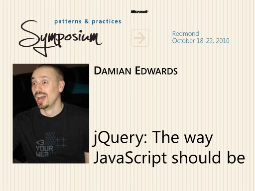 P&P Symposium 2010 - jQuery, the way JavaScript should be - Damian Edwards
