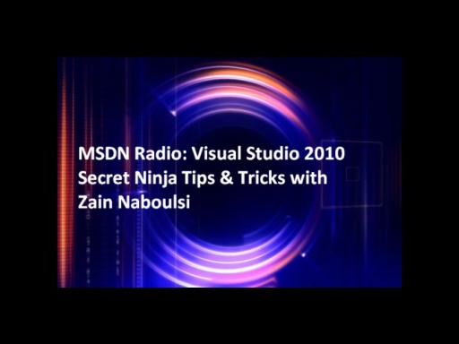 MSDN Radio: Visual Studio 2010 Secret Ninja Tips & Tricks with Zain Naboulsi
