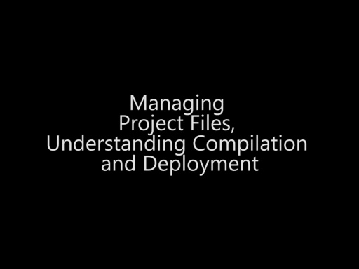 Managing Project Files and Understanding Compilation and Deployment - Day 1 - Part 6