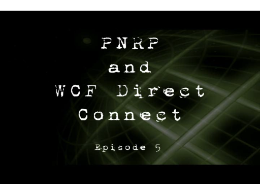 Peer to Peer Series Part 5: Direct Connect Peers via WCF