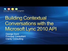 Session 3 - Part 1 - Building Contextual Conversation Applications with the Microsoft Lync 2010 Managed API