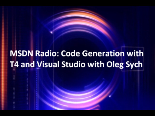 MSDN Radio: Code Generation with T4 and Visual Studio with Oleg Sych
