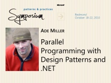 P&P Symposium 2010 - Parallel Programming with Design Patterns - Ade Miller