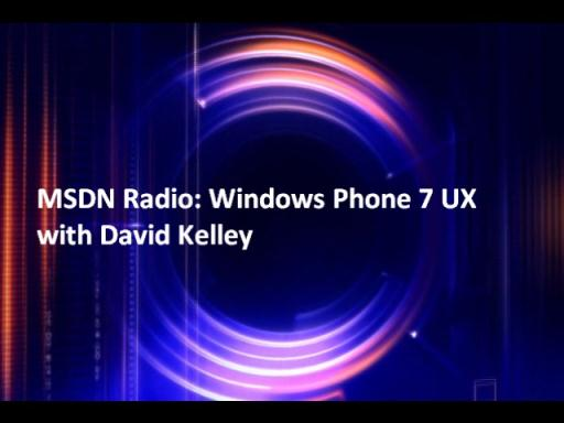 MSDN Radio: Windows Phone 7 UX with David Kelley