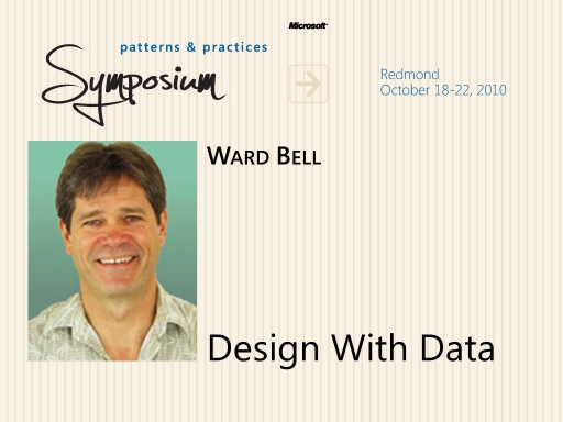P&P Symposium 2010 - Design With Data - Ward Bell