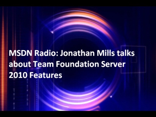 MSDN Radio: Jonathan Mills talks about Team Foundation Server 2010 Features