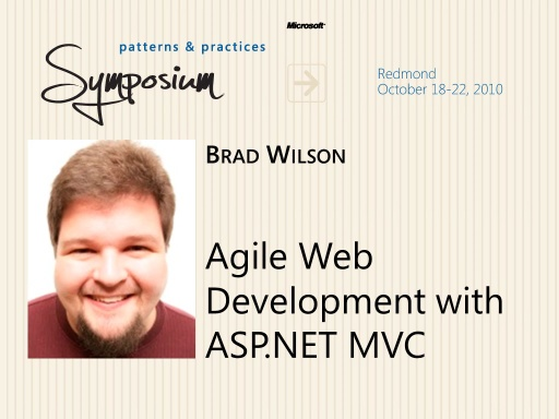 P&P Symposium 2010 - Agile Web Development with ASP.Net MVC - Brad Wilson