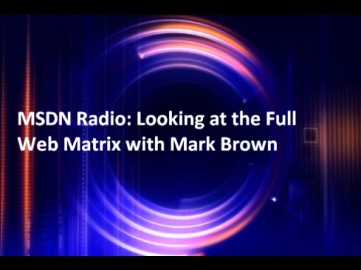 MSDN Radio: Looking at the Full Web Matrix with Mark Brown