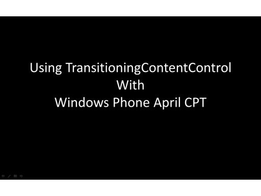 Windows Phone 7 April CTP and TransitioningContentControl