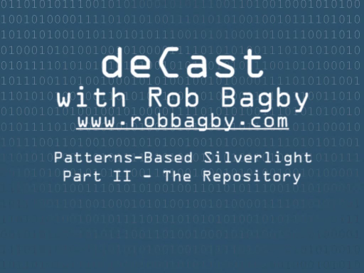 deCast - Patterns-Based Silverlight - Part II - The Repository Pattern
