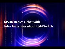 MSDN Radio: Talking with John Alexander about LightSwitch