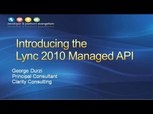 Session 4 - Part 1 - Introducing the Lync 2010 Managed API
