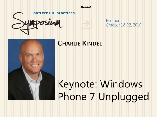 P&P Symposium 2010 - Keynote: Windows Phone 7 Unplugged - Charlie Kindel