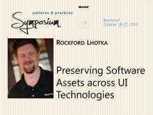 P&P Symposium 2010 - Preserving Software Assets across UI Technology - Rockford Lhotka