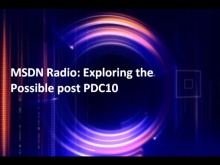 MSDN Radio: Exploring the Possible post PDC10