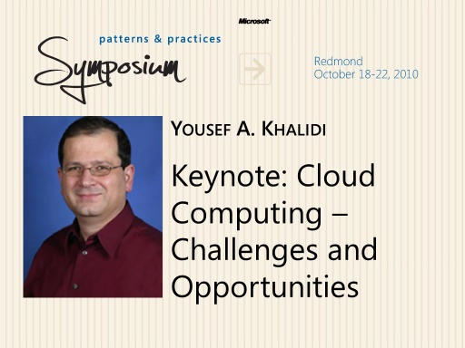 P&P Symposium 2010 - Cloud Computing - Challenges and Opportunities - Yousef A. Khalidi