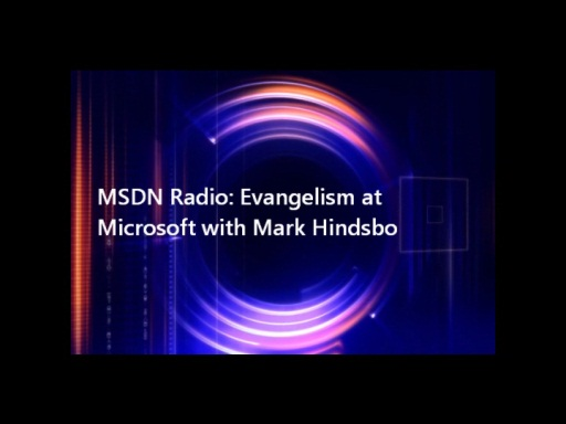MSDN Radio: Evangelism at Microsoft with Mark Hindsbo