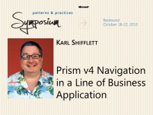 P&P Symposium 2010 - Prism v4 - Navigating in Line-of-Business Apps - Karl Shifflett