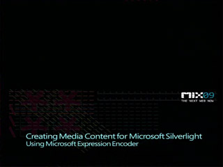 Creating Media Content for Microsoft Silverlight Using Microsoft Expression Encoder