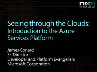 See through the Clouds: Introduction to the Azure Services Platform
