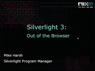 Building Out of Browser Experiences with Microsoft Silverlight 3