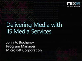 Delivering Media with Internet Information Services 7 (IIS) Media Services and Microsoft Silverlight