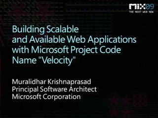 "Building Scalable and Available Web Applications with Microsoft Project Code Name ""Velocity"""