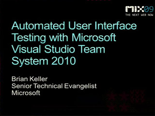 Automated User Interface (UI) Testing with Microsoft Visual Studio Team System 2010