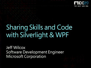Microsoft Silverlight and Windows Presentation Foundation (WPF): Sharing Skills and Code
