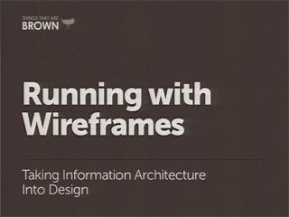 Running with Wireframes: Taking Information Architecture (IA) into Design