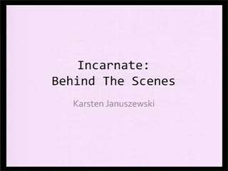 Incarnate: Behind the Scenes