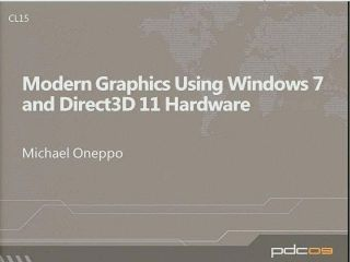 Modern 3D Graphics Using Windows 7 and Direct3D 11 Hardware