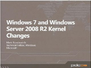 Windows 7 and Windows Server 2008 R2 Kernel Changes (Continued from 1:30 Session)