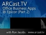 ARCast.TV - Office Business Applications @ Epicor (Part 2)