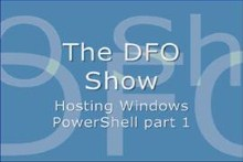 The DFO Show - Hosting Windows PowerShell Part 1