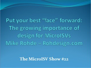 Putting your best face forward - The growing importance of design for MicroISVs - Mike Rohde - Rohde